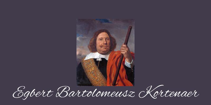 Egbert Bartolomeusz Kortenaer (1604 – 1665): Onverschrokken selfmade held